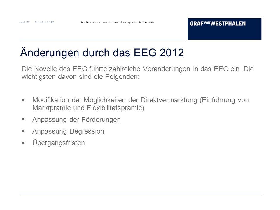 Seite 6 09. Mail 2012 Das Recht der Erneuerbaren Energien in Deutschland Änderungen durch das EEG 2012 Die Novelle des EEG führte zahlreiche Veränderu
