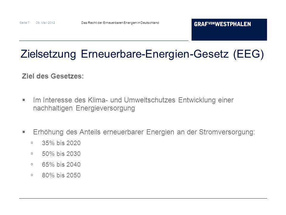 Seite 7 09. Mail 2012 Das Recht der Erneuerbaren Energien in Deutschland Zielsetzung Erneuerbare-Energien-Gesetz (EEG) Ziel des Gesetzes: Im Interesse