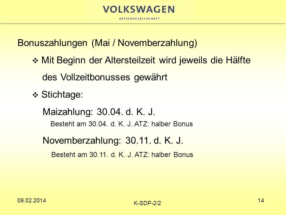 09.02.2014 K-SDP-2/2 14 Bonuszahlungen (Mai / Novemberzahlung) Mit Beginn der Altersteilzeit wird jeweils die Hälfte des Vollzeitbonusses gewährt Stichtage: Maizahlung: 30.04.