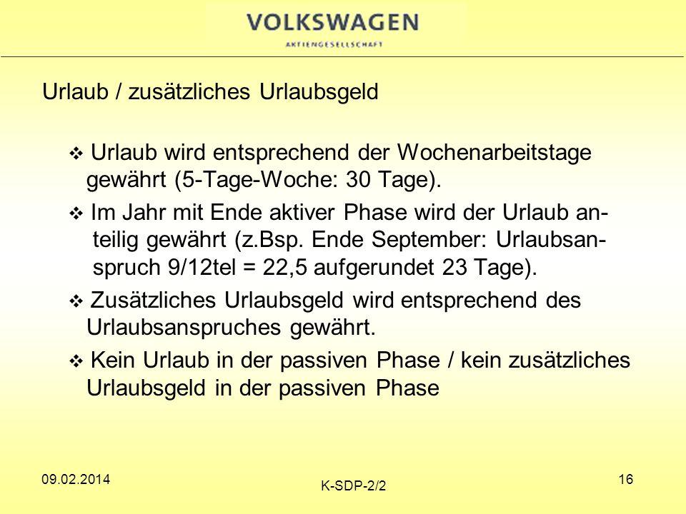 09.02.2014 K-SDP-2/2 16 Urlaub / zusätzliches Urlaubsgeld Urlaub wird entsprechend der Wochenarbeitstage gewährt (5-Tage-Woche: 30 Tage).