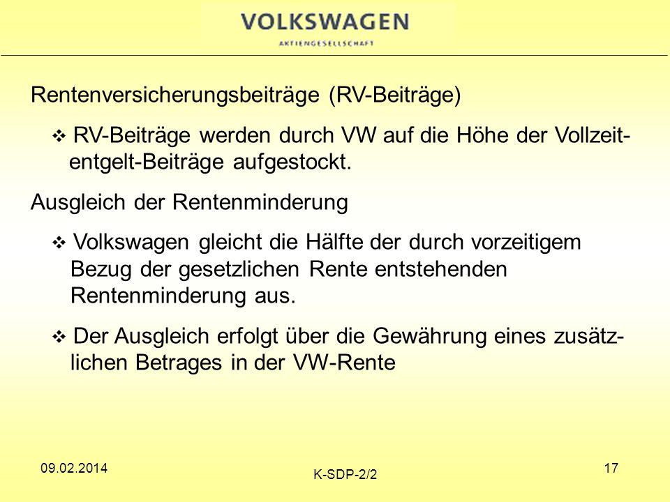 09.02.2014 K-SDP-2/2 17 Rentenversicherungsbeiträge (RV-Beiträge) RV-Beiträge werden durch VW auf die Höhe der Vollzeit- entgelt-Beiträge aufgestockt.
