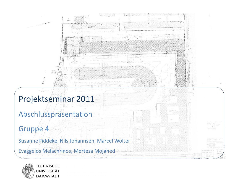 Projektseminar 2011 Abschlusspräsentation Gruppe 4 Susanne Fiddeke, Nils Johannsen, Marcel Wolter Evaggelos Melachrinos, Morteza Mojahed