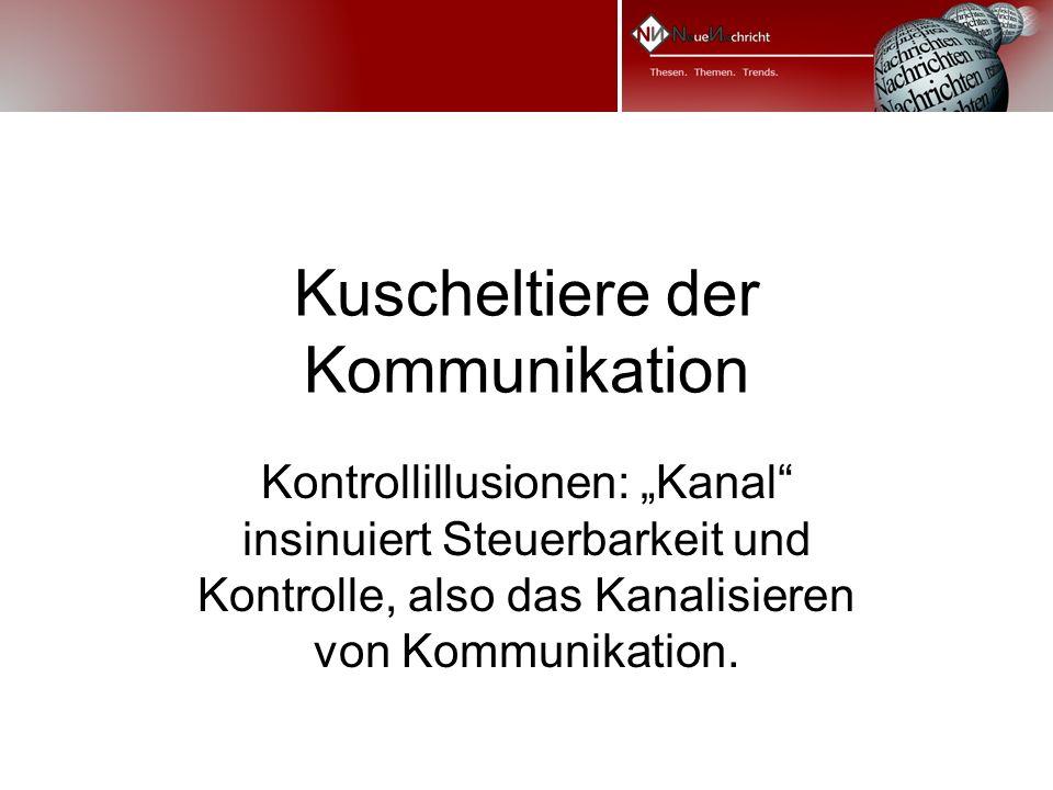 Kuscheltiere der Kommunikation Kontrollillusionen: Kanal insinuiert Steuerbarkeit und Kontrolle, also das Kanalisieren von Kommunikation.