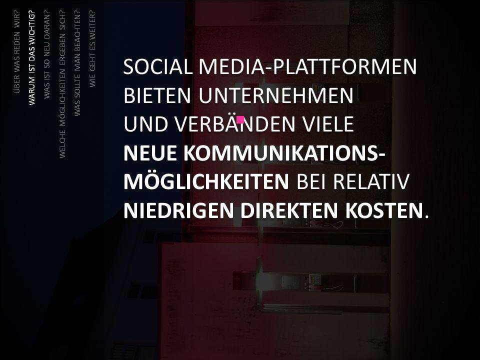 SOCIAL MEDIA-PLATTFORMEN BIETEN UNTERNEHMEN UND VERBÄNDEN VIELE NEUE KOMMUNIKATIONS- MÖGLICHKEITEN BEI RELATIV NIEDRIGEN DIREKTEN KOSTEN. ÜBER WAS RED
