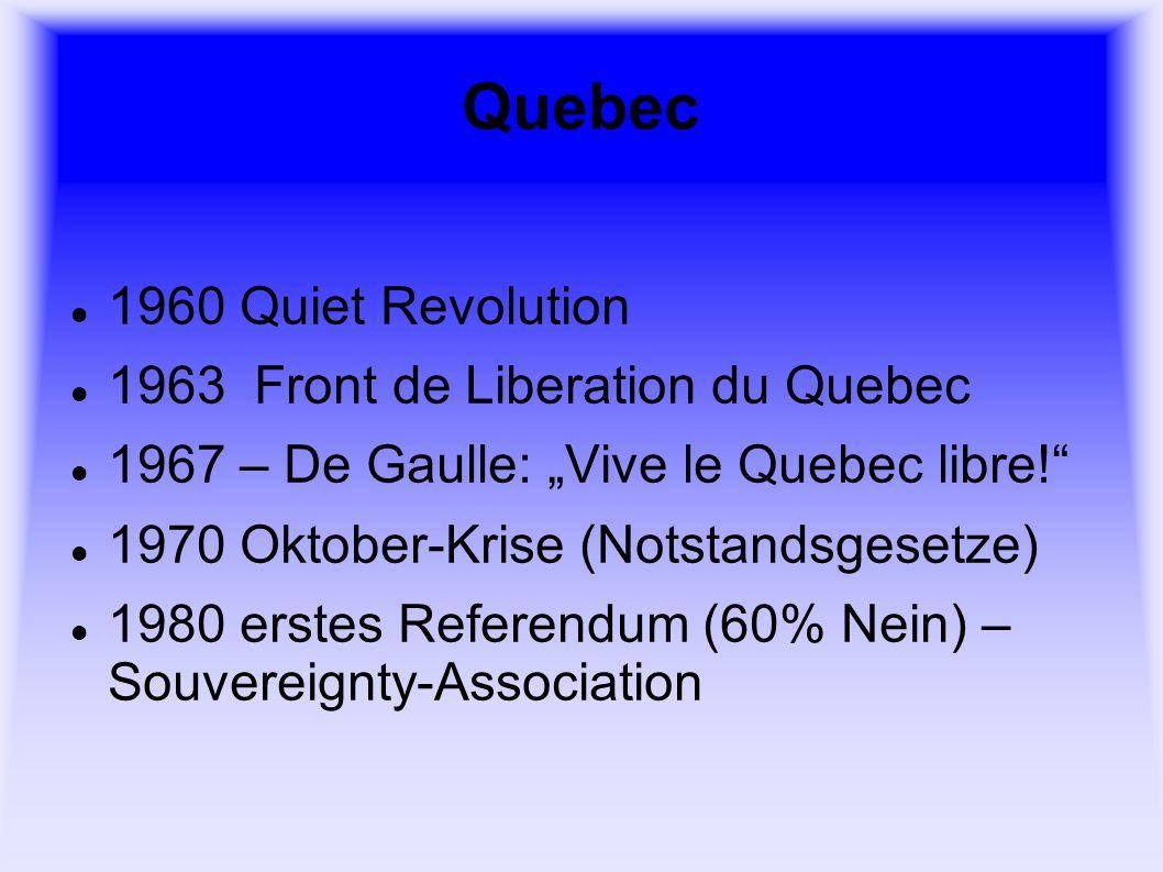 Quebec 1982 Canada Act (Unabhängigkeit Kanadas) 1987 Meech Lake Accord (failed) 1992 Charlottetown Accord (failed) 1995 zweites Referndum (50,6% Nein) 1995 Vetorechte für Provinzen 2000 Clarity Act