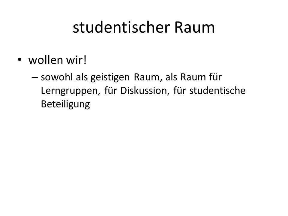 studentischer Raum wollen wir.