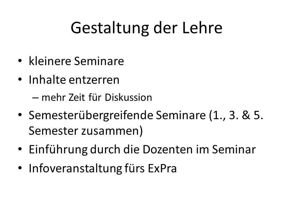 Gestaltung der Lehre kleinere Seminare Inhalte entzerren – mehr Zeit für Diskussion Semesterübergreifende Seminare (1., 3. & 5. Semester zusammen) Ein