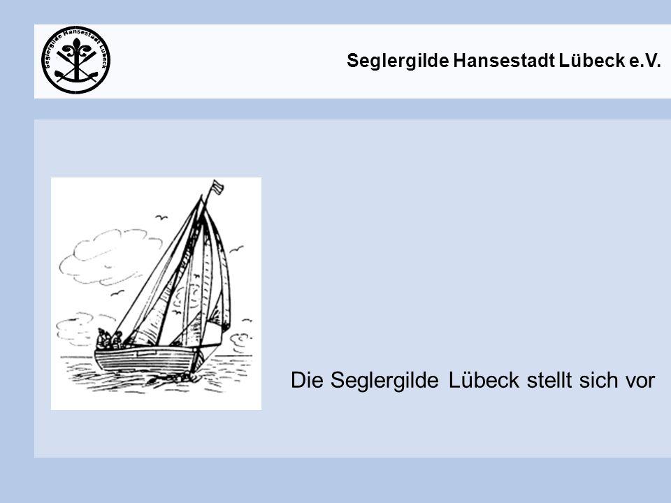 Seglergilde Hansestadt Lübeck e.V. Die Seglergilde Lübeck stellt sich vor