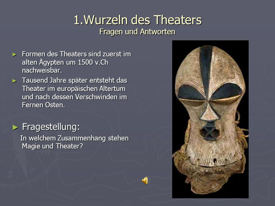 Wurzeln des Theaters Antworten Das Theater hat seinen Ursprung in magischen Ritualen.