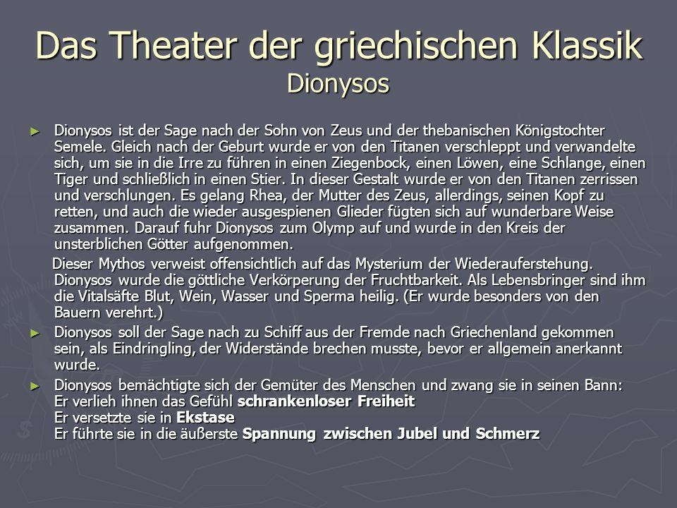 Das Theater der griechischen Klassik Dionysos Dionysos war umgeben von einem Schwarm von Begleiterinnen, die als Mänaden oder Bakchen bezeichnet wurden.