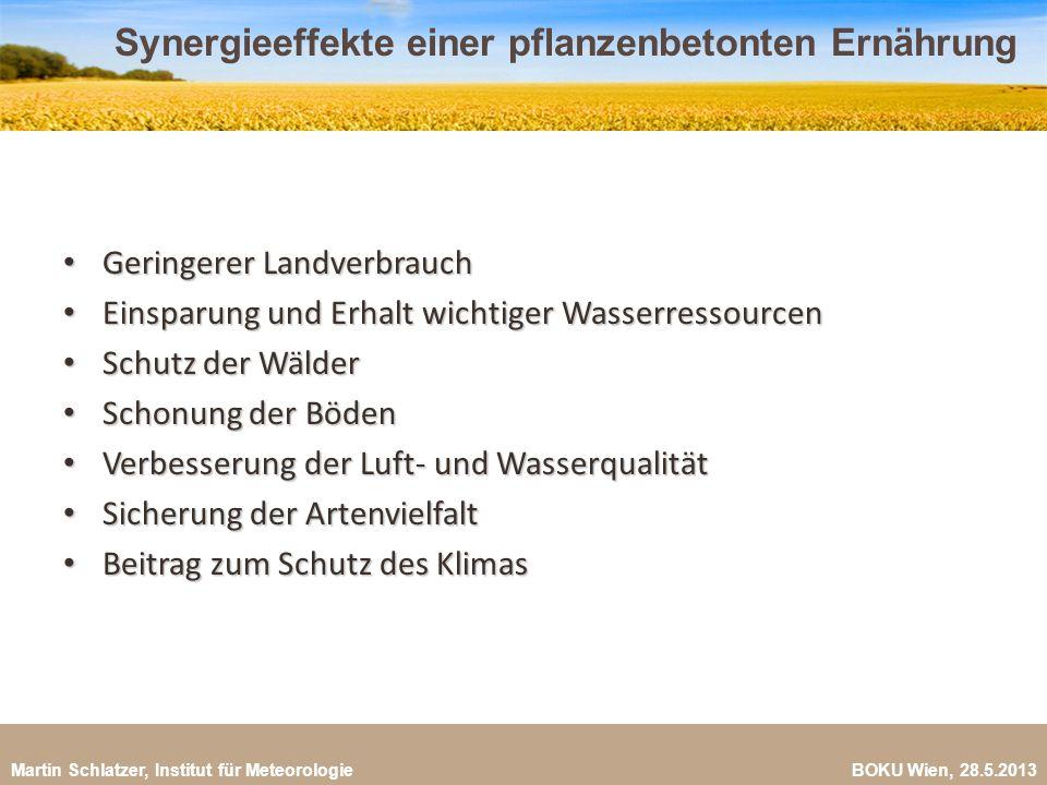 Martin Schlatzer, Institut für Meteorologie BOKU Wien, 28.5.2013 Synergieeffekte einer pflanzenbetonten Ernährung 26 Geringerer Landverbrauch Geringer