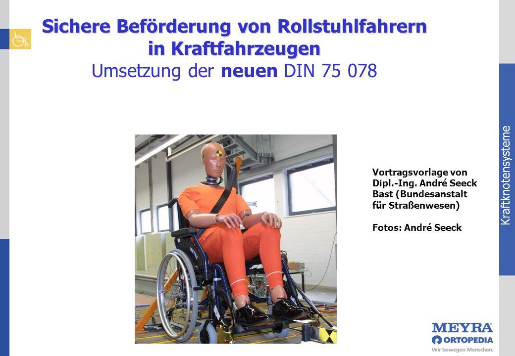Kraftknotensysteme Sichere Beförderung von Rollstuhlfahrern in Kraftfahrzeugen Sichere Beförderung von Rollstuhlfahrern in Kraftfahrzeugen Umsetzung d