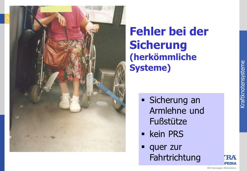 Kraftknotensysteme Sicherung an Armlehne und Fußstütze kein PRS quer zur Fahrtrichtung Fehler bei der Sicherung (herkömmliche Systeme)
