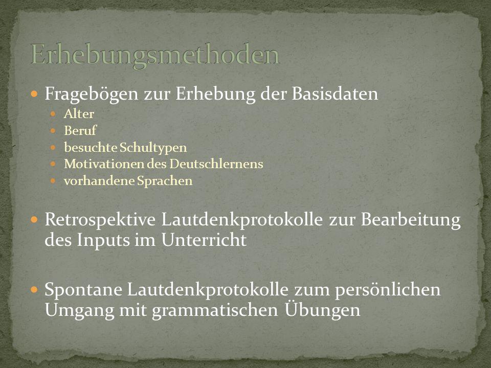 Fragebögen zur Erhebung der Basisdaten Alter Beruf besuchte Schultypen Motivationen des Deutschlernens vorhandene Sprachen Retrospektive Lautdenkproto
