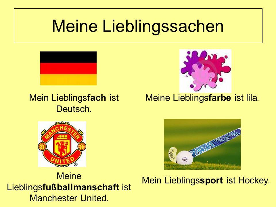 Meine Lieblingssachen Mein Lieblingsfach ist Deutsch. Meine Lieblingsfußballmanschaft ist Manchester United. Mein Lieblingssport ist Hockey. Meine Lie