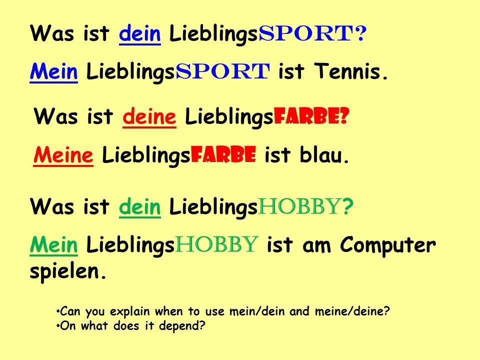 Was ist dein Lieblings sport? Mein Lieblings sport ist Tennis. Was ist deine Lieblings farbe? Meine Lieblings farbe ist blau. Was ist dein Lieblings h