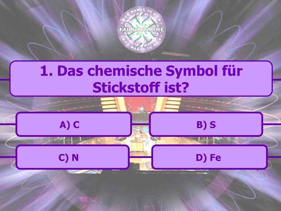 C) N B) SA) C D) Fe 1. Das chemische Symbol für Stickstoff ist?