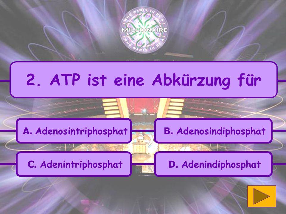 C.Adenintriphosphat A. Adenosintriphosphat B. Adenosindiphosphat D.