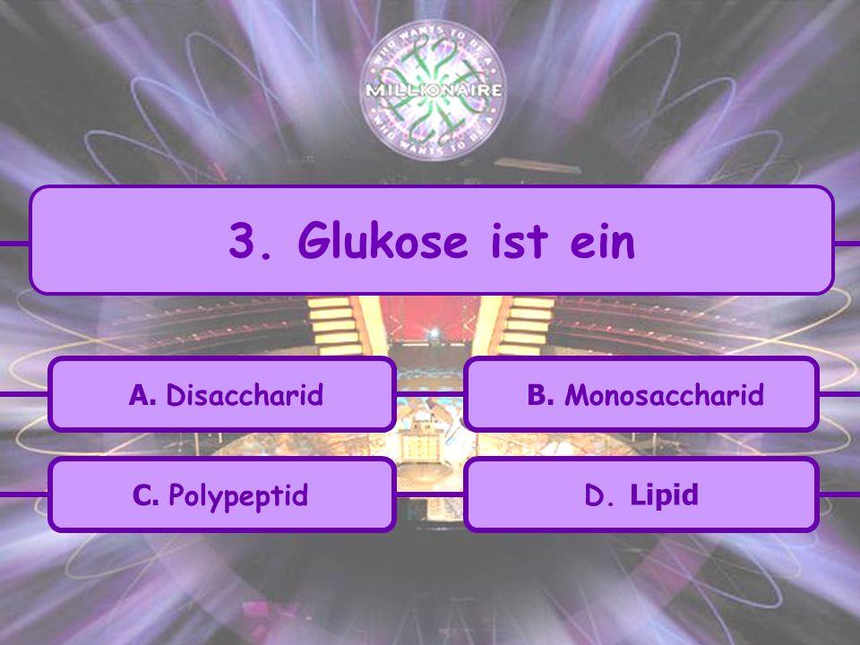 A. Disaccharid C. Polypeptid B. Monosaccharid D. Lipid 3. Glukose ist ein