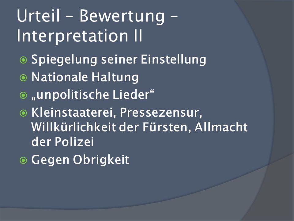 Urteil – Bewertung – Interpretation II Spiegelung seiner Einstellung Nationale Haltung unpolitische Lieder Kleinstaaterei, Pressezensur, Willkürlichke