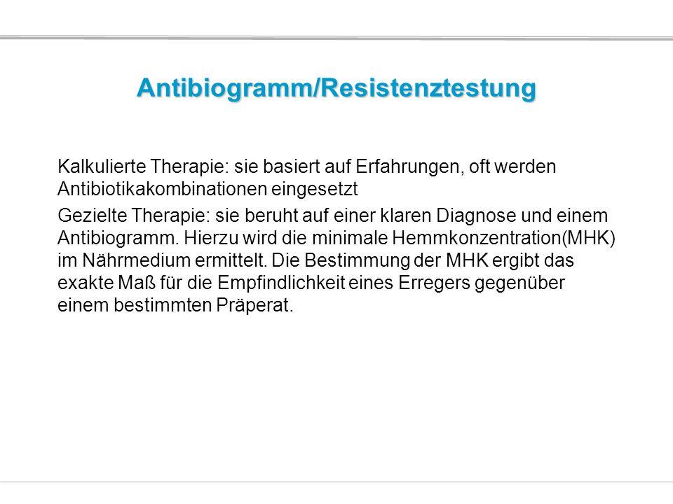 Antibiogramm/Resistenztestung Kalkulierte Therapie: sie basiert auf Erfahrungen, oft werden Antibiotikakombinationen eingesetzt Gezielte Therapie: sie