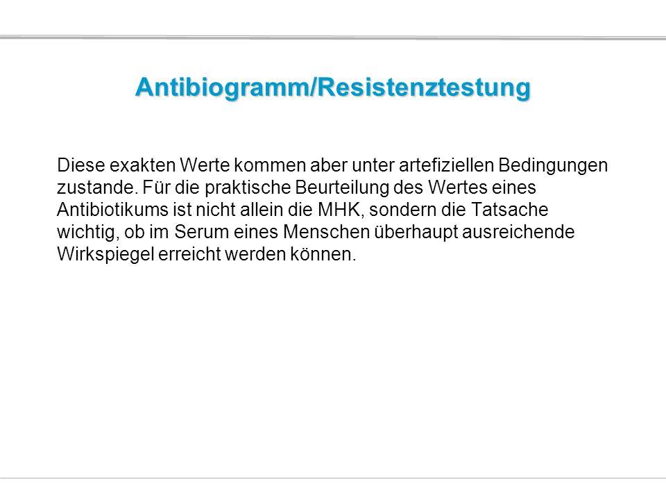 Antibiogramm/Resistenztestung Diese exakten Werte kommen aber unter artefiziellen Bedingungen zustande. Für die praktische Beurteilung des Wertes eine