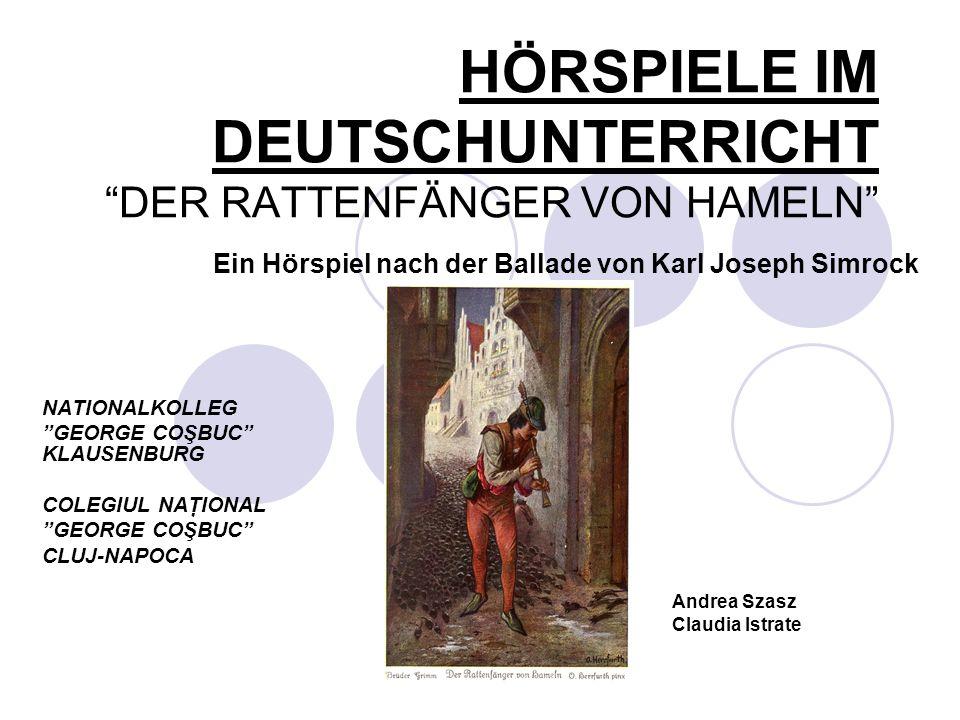 HÖRSPIELE IM DEUTSCHUNTERRICHTDER RATTENFÄNGER VON HAMELN Ein Hörspiel nach der Ballade von Karl Joseph Simrock NATIONALKOLLEG GEORGE COŞBUC KLAUSENBU