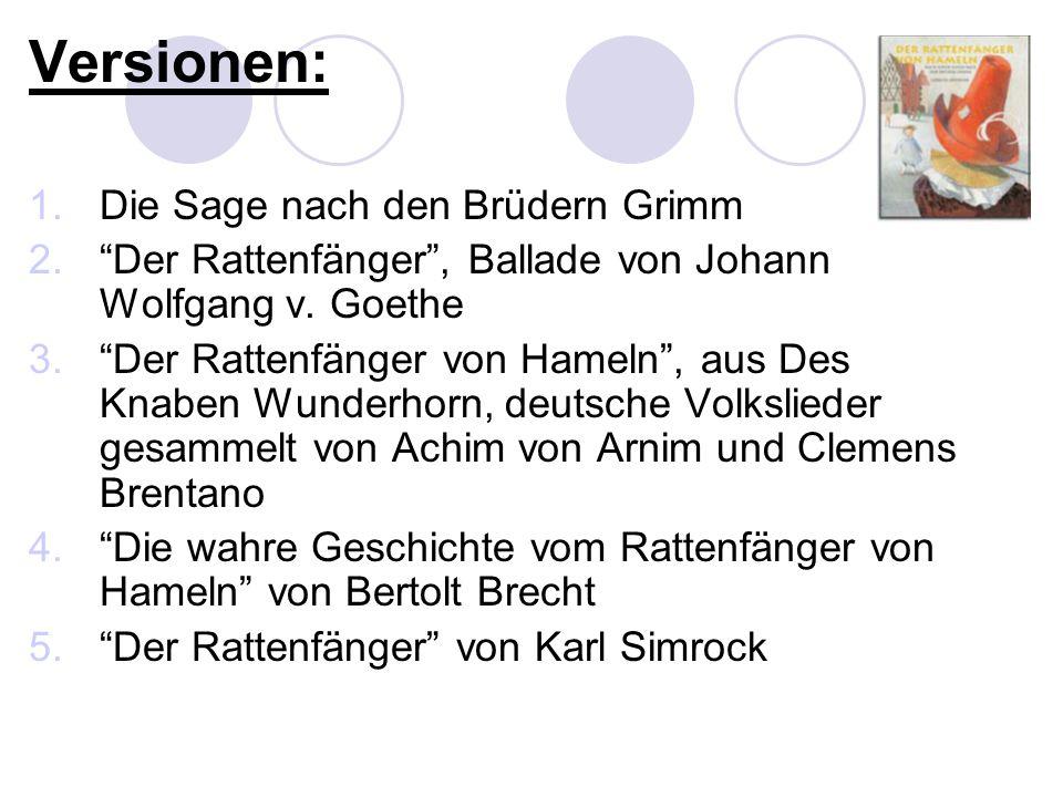 Versionen: 1.Die Sage nach den Brüdern Grimm 2.Der Rattenfänger, Ballade von Johann Wolfgang v. Goethe 3.Der Rattenfänger von Hameln, aus Des Knaben W
