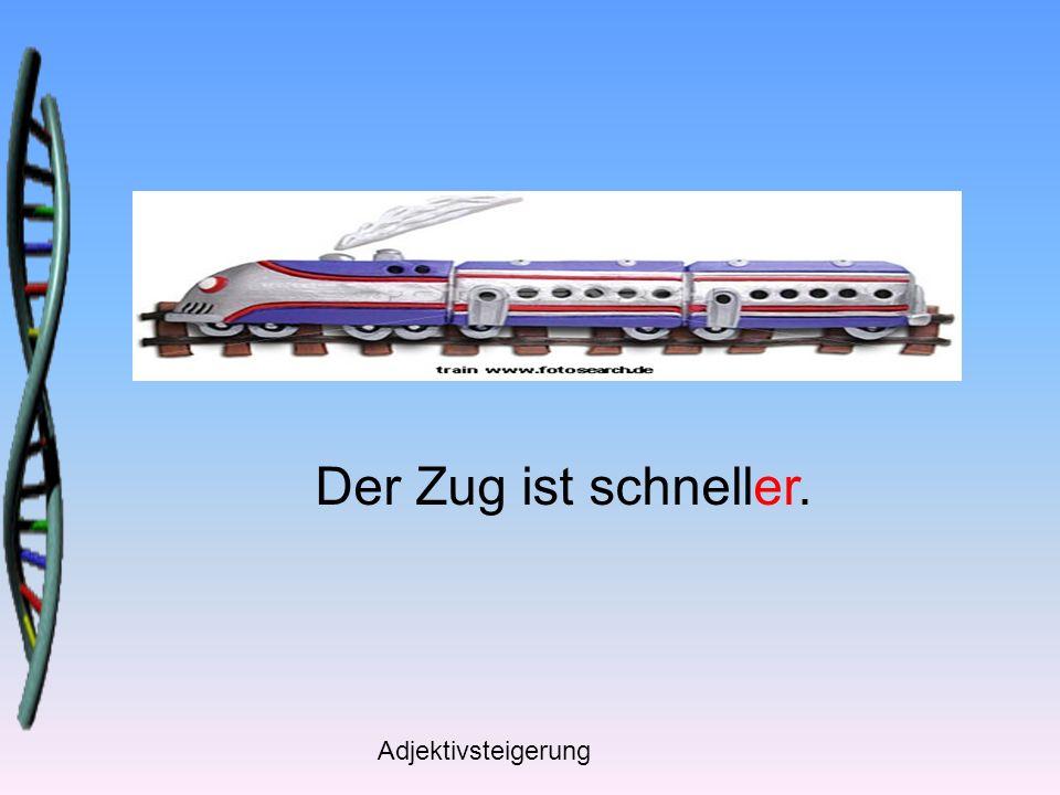 Adjektivsteigerung Der Zug ist schneller als das Auto.