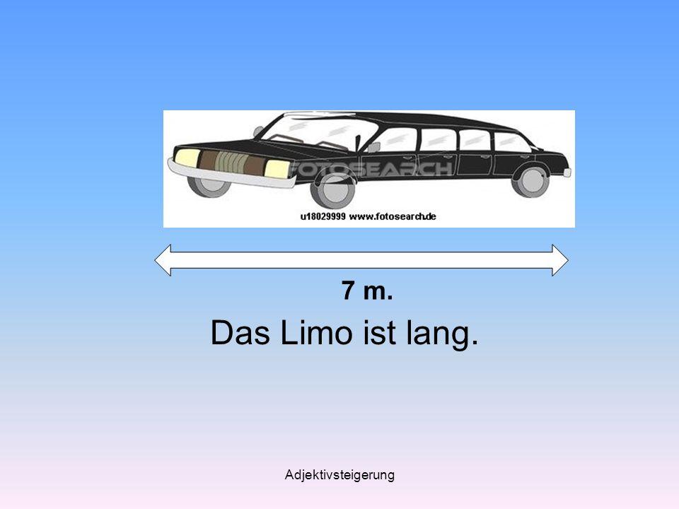 Adjektivsteigerung Das Limo ist lang. 7 m.