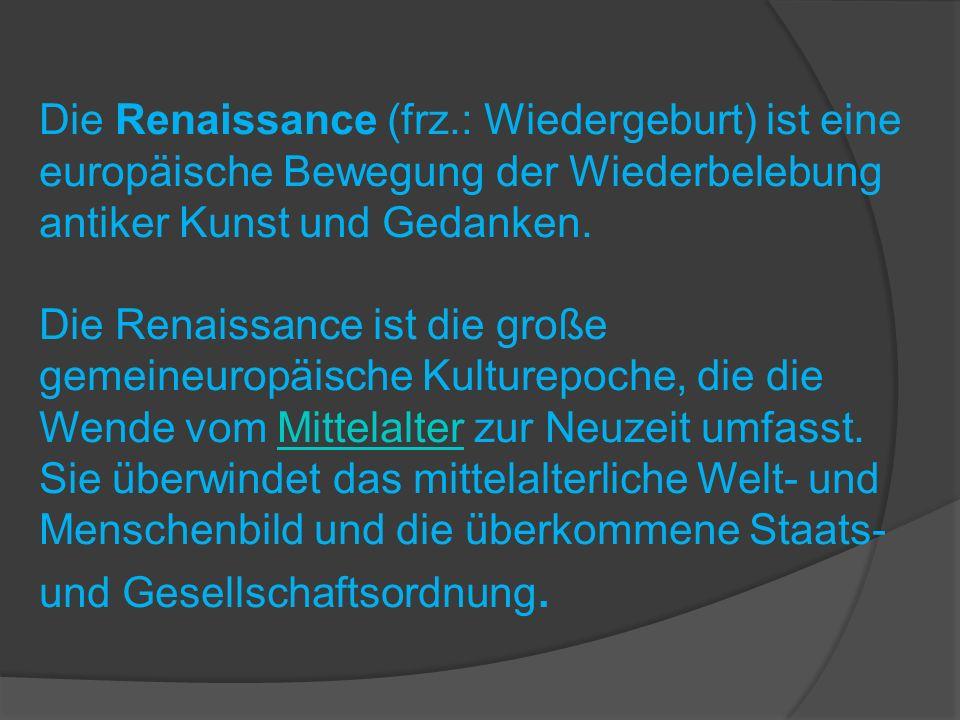 Die Renaissance (frz.: Wiedergeburt) ist eine europäische Bewegung der Wiederbelebung antiker Kunst und Gedanken. Die Renaissance ist die große gemein