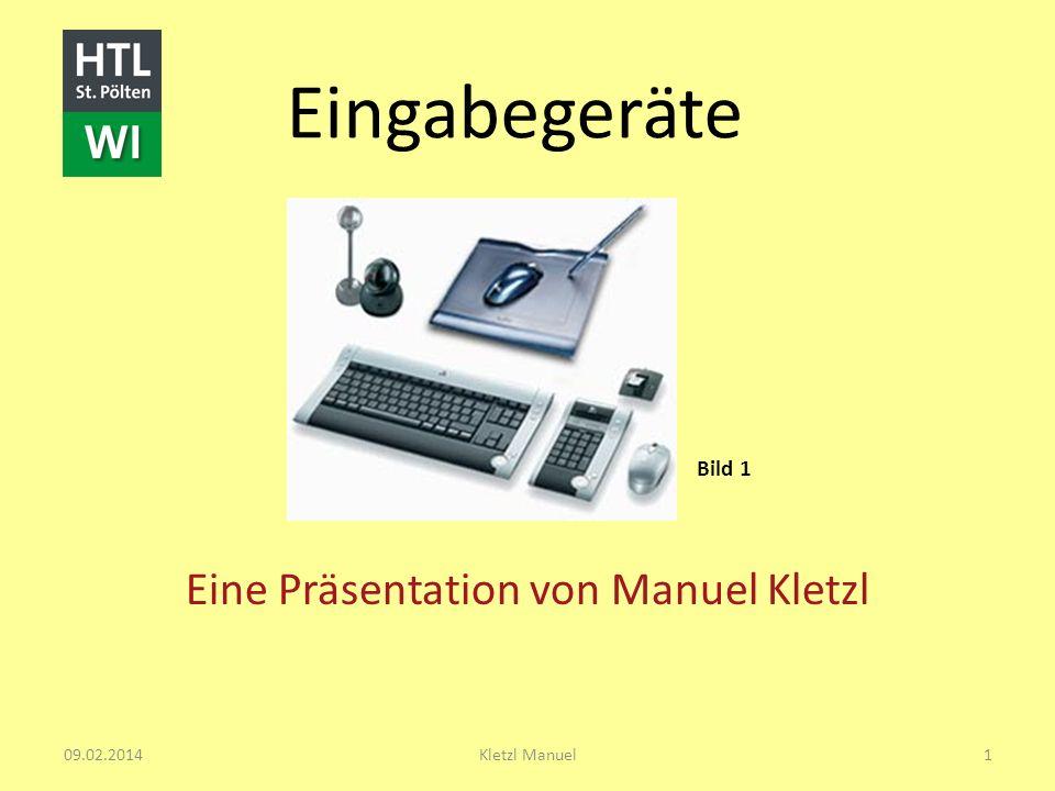 Eingabegeräte Bild 1 Eine Präsentation von Manuel Kletzl 09.02.20141Kletzl Manuel