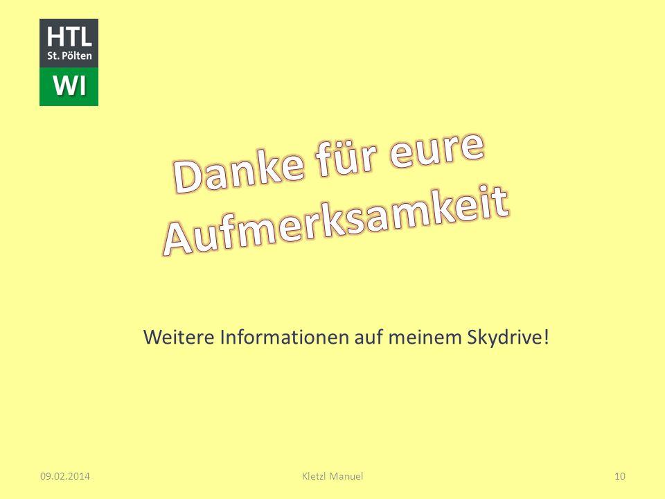 Weitere Informationen auf meinem Skydrive! 09.02.2014Kletzl Manuel10