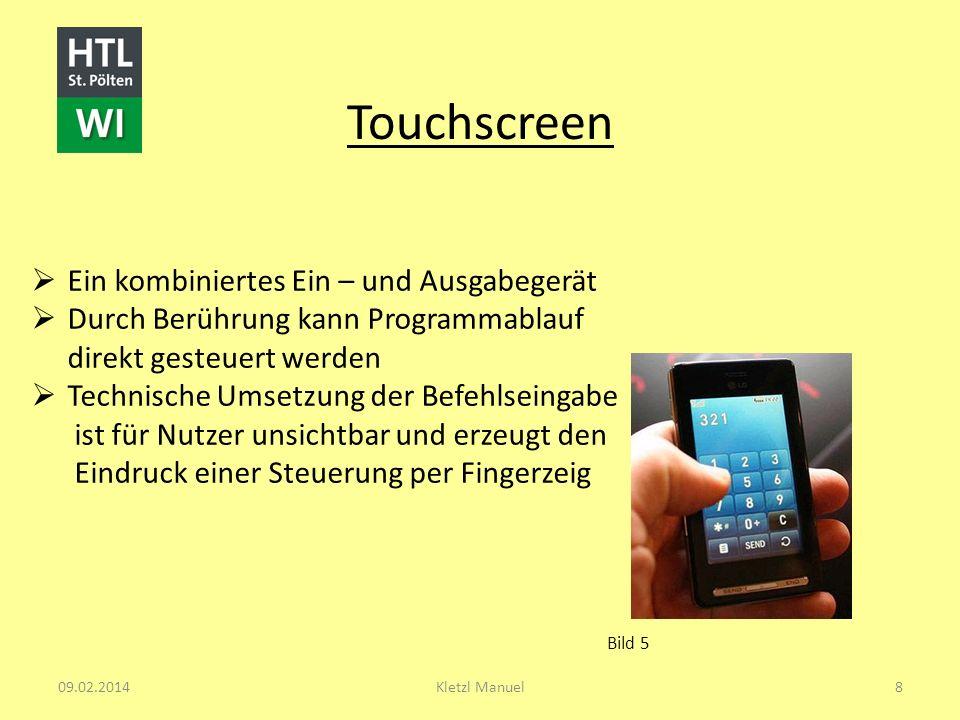 Touchscreen Ein kombiniertes Ein – und Ausgabegerät Durch Berührung kann Programmablauf direkt gesteuert werden Technische Umsetzung der Befehlseingab