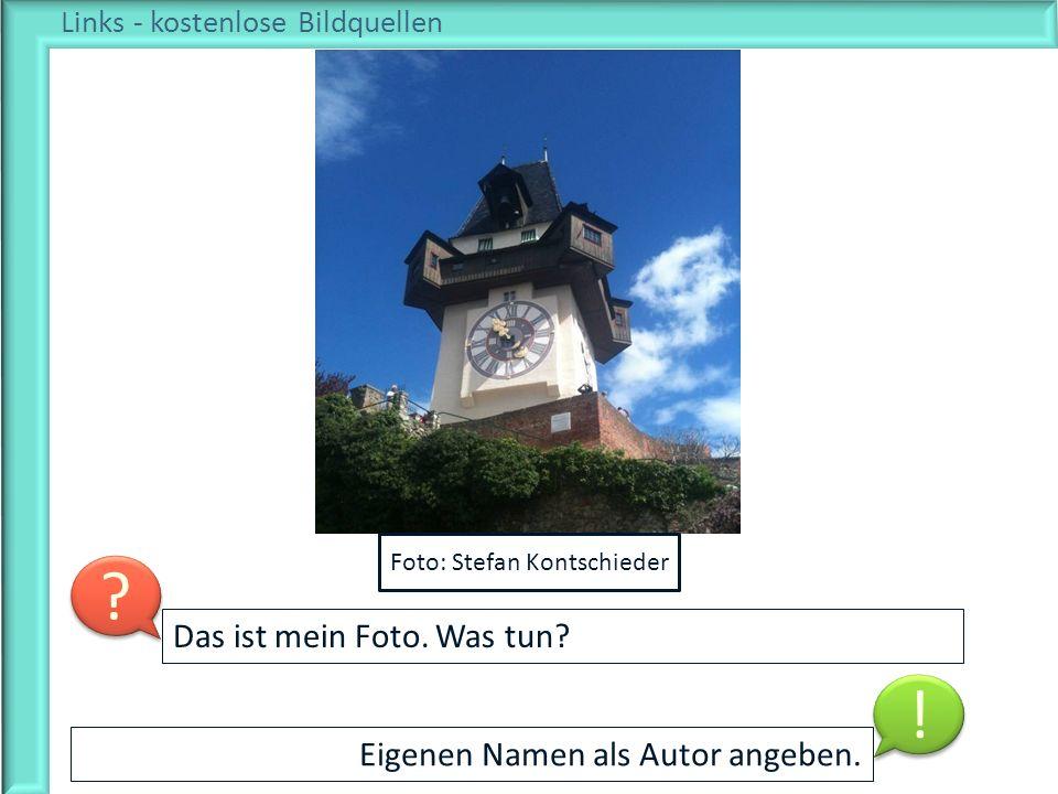 Links - kostenlose Bildquellen Eigenen Namen als Autor angeben. Das ist mein Foto. Was tun? ? ? ! ! Foto: Stefan Kontschieder