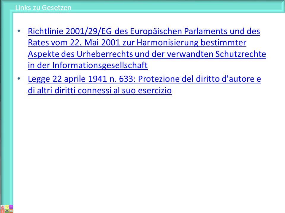 Links zu Gesetzen Richtlinie 2001/29/EG des Europäischen Parlaments und des Rates vom 22. Mai 2001 zur Harmonisierung bestimmter Aspekte des Urheberre