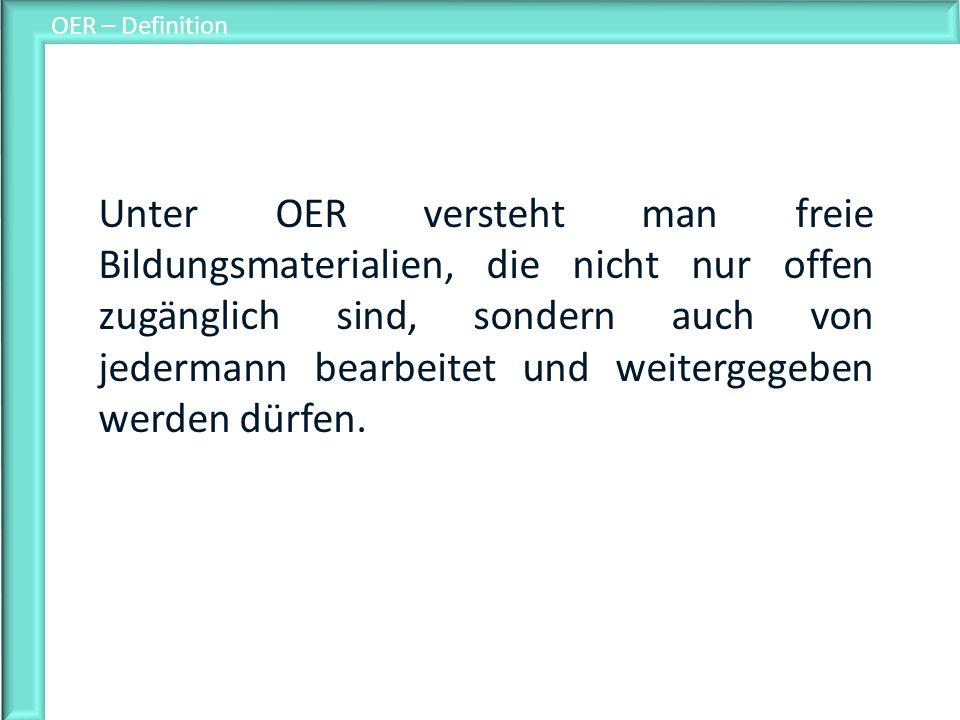 OER – Definition Unter OER versteht man freie Bildungsmaterialien, die nicht nur offen zugänglich sind, sondern auch von jedermann bearbeitet und weit