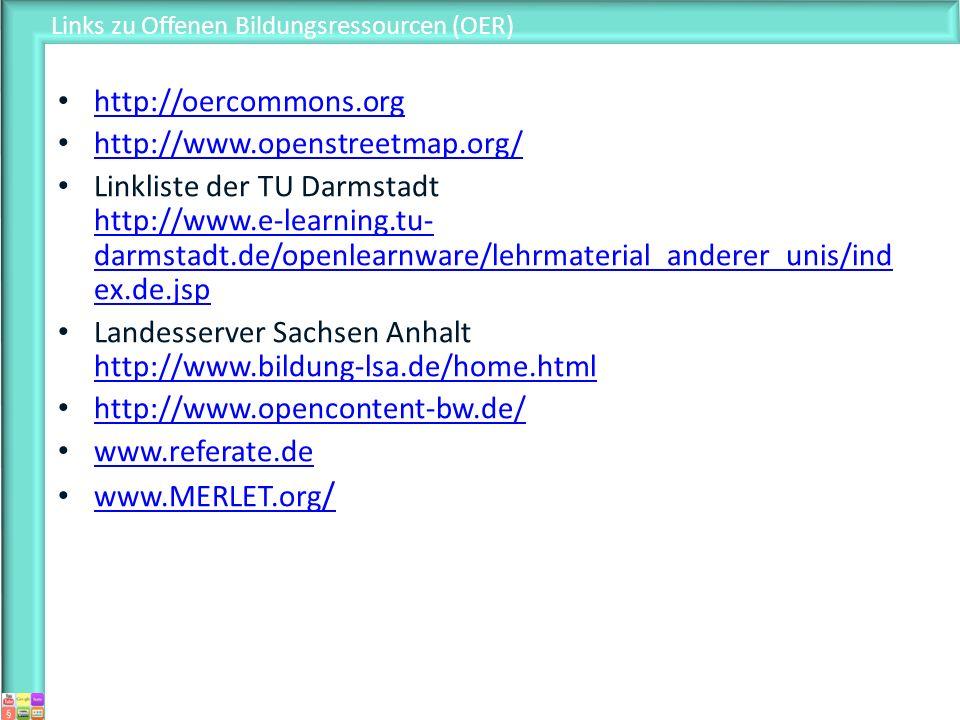 Links zu Offenen Bildungsressourcen (OER) http://oercommons.org http://www.openstreetmap.org/ Linkliste der TU Darmstadt http://www.e-learning.tu- dar