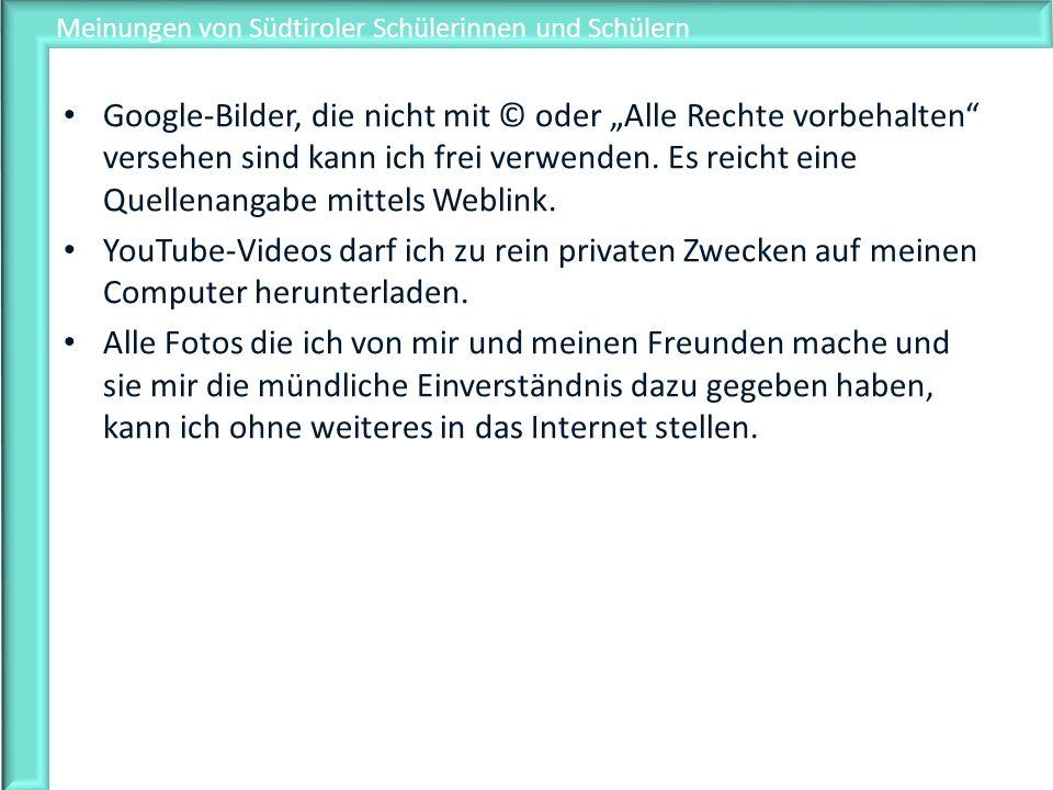 Meinungen von Südtiroler Schülerinnen und Schülern Google-Bilder, die nicht mit © oder Alle Rechte vorbehalten versehen sind kann ich frei verwenden.