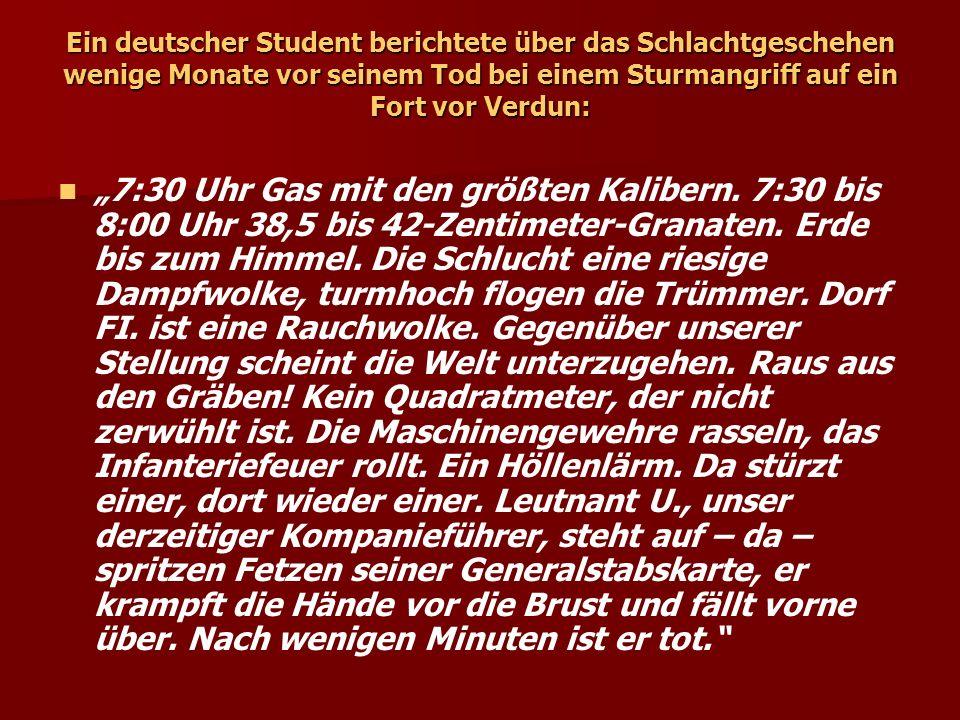 Ein deutscher Student berichtete über das Schlachtgeschehen wenige Monate vor seinem Tod bei einem Sturmangriff auf ein Fort vor Verdun: 7:30 Uhr Gas