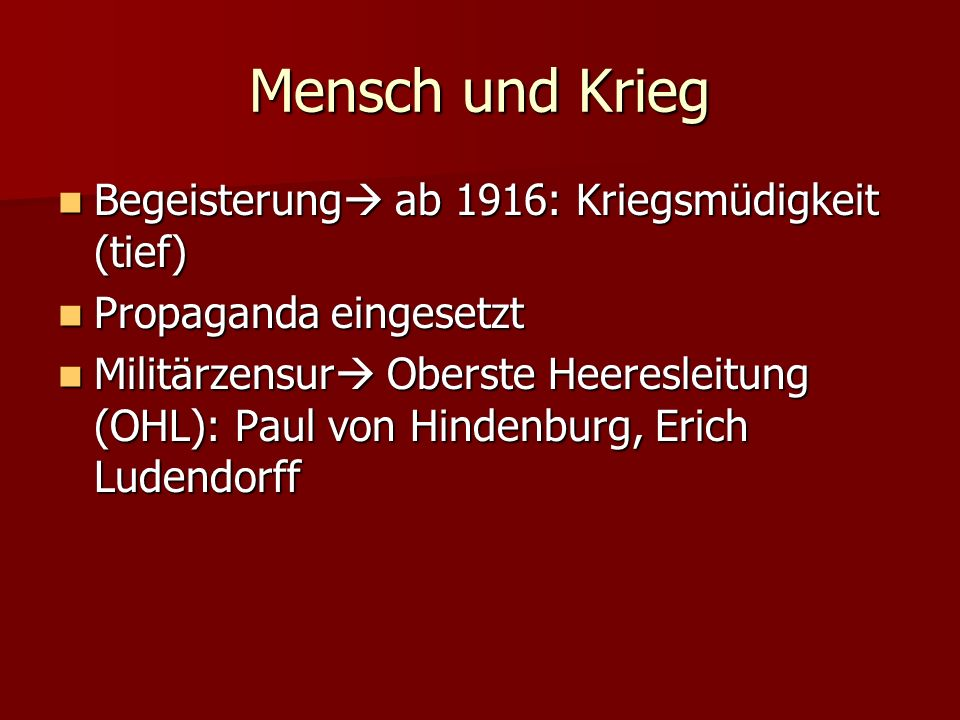 Mensch und Krieg Begeisterung ab 1916: Kriegsmüdigkeit (tief) Begeisterung ab 1916: Kriegsmüdigkeit (tief) Propaganda eingesetzt Propaganda eingesetzt