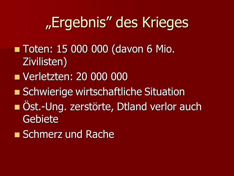 Ergebnis des Krieges Toten: 15 000 000 (davon 6 Mio. Zivilisten) Toten: 15 000 000 (davon 6 Mio. Zivilisten) Verletzten: 20 000 000 Verletzten: 20 000