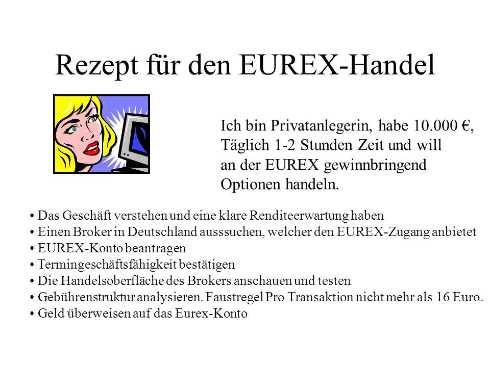 Rezept für den EUREX-Handel Ich bin Privatanlegerin, habe 10.000, Täglich 1-2 Stunden Zeit und will an der EUREX gewinnbringend Optionen handeln. Das