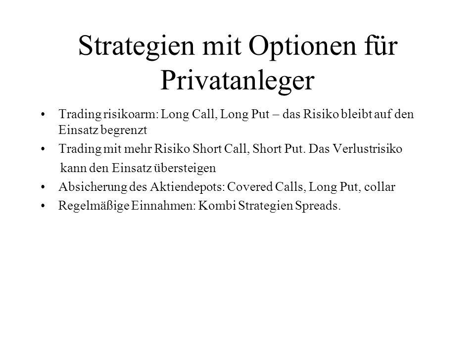 Strategien mit Optionen für Privatanleger Trading risikoarm: Long Call, Long Put – das Risiko bleibt auf den Einsatz begrenzt Trading mit mehr Risiko