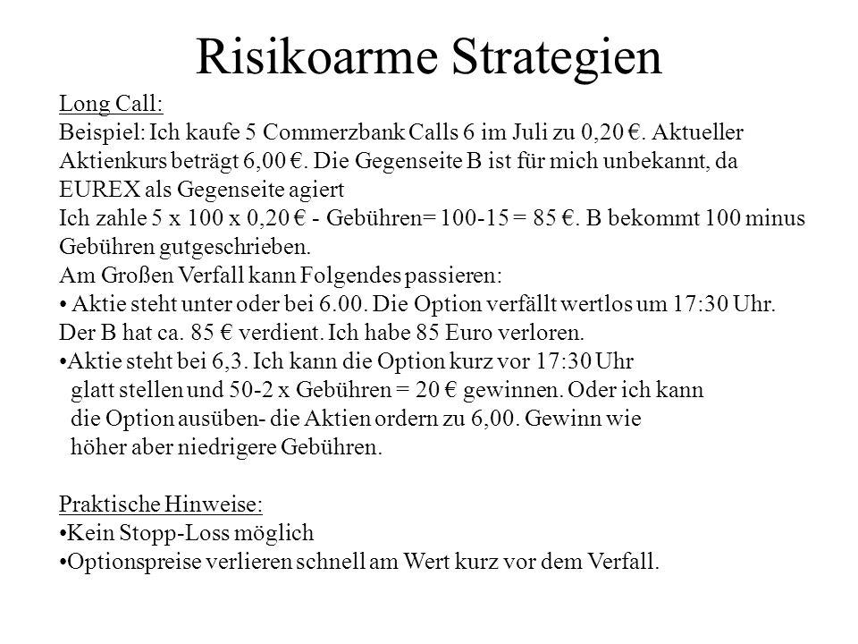 Risikoarme Strategien Long Call: Beispiel: Ich kaufe 5 Commerzbank Calls 6 im Juli zu 0,20. Aktueller Aktienkurs beträgt 6,00. Die Gegenseite B ist fü