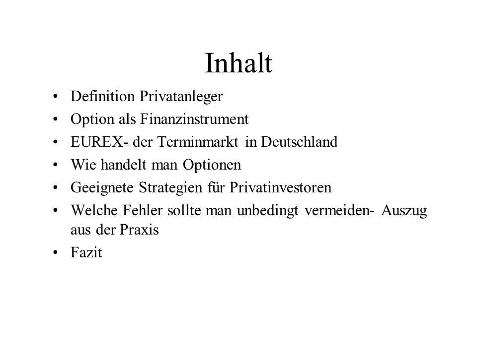 Inhalt Definition Privatanleger Option als Finanzinstrument EUREX- der Terminmarkt in Deutschland Wie handelt man Optionen Geeignete Strategien für Pr