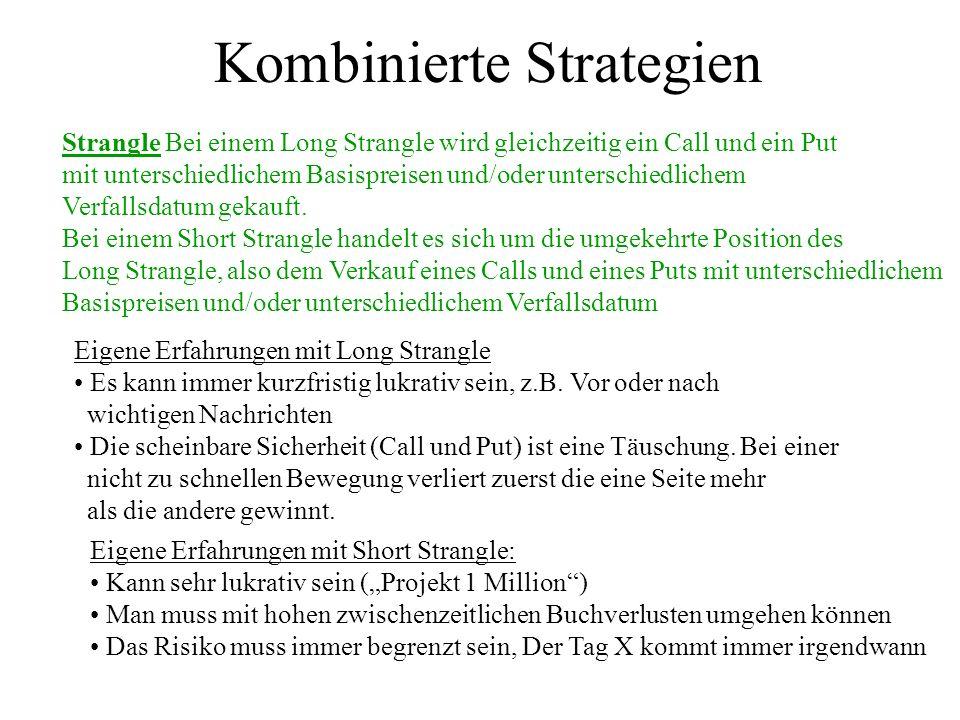 Kombinierte Strategien Strangle Bei einem Long Strangle wird gleichzeitig ein Call und ein Put mit unterschiedlichem Basispreisen und/oder unterschied