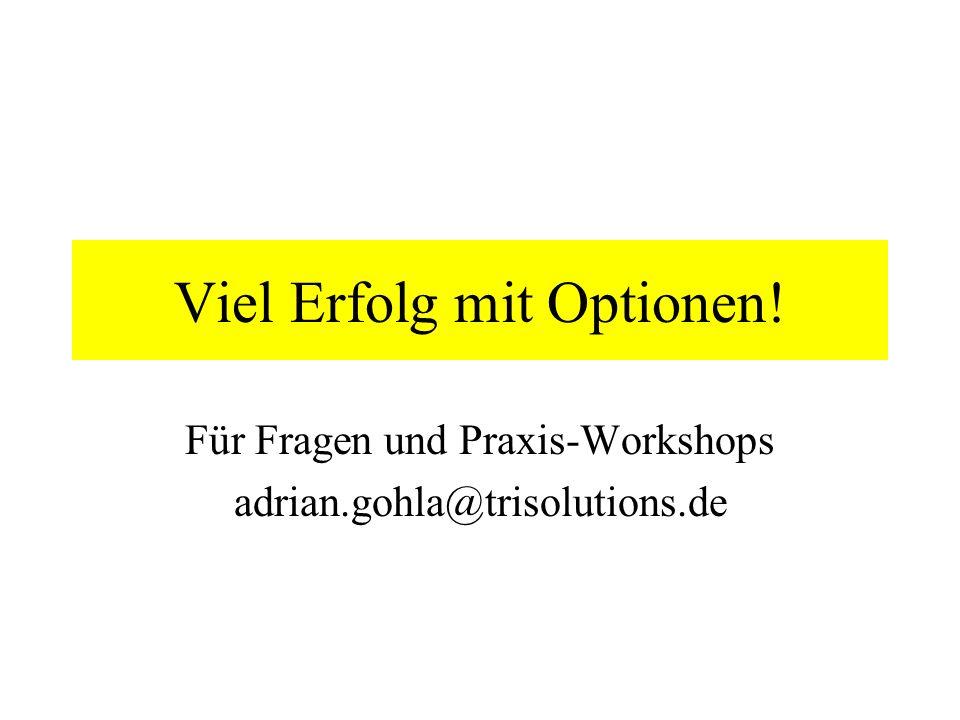 Viel Erfolg mit Optionen! Für Fragen und Praxis-Workshops adrian.gohla@trisolutions.de