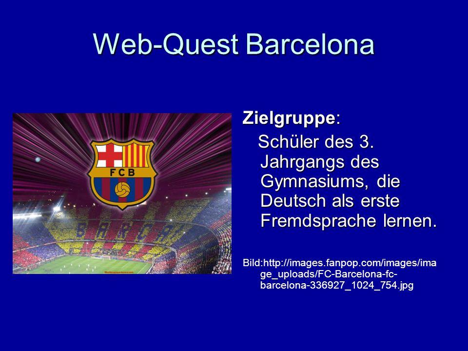 Web-Quest Barcelona Zielgruppe: Schüler des 3. Jahrgangs des Gymnasiums, die Deutsch als erste Fremdsprache lernen. Schüler des 3. Jahrgangs des Gymna