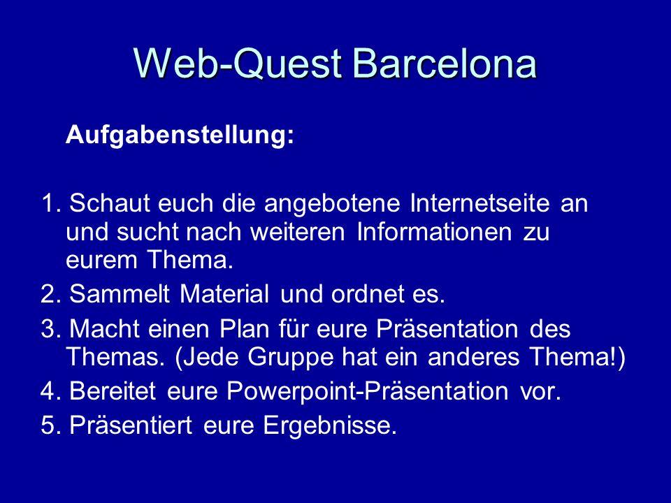 Web-Quest Barcelona Aufgabenstellung: 1. Schaut euch die angebotene Internetseite an und sucht nach weiteren Informationen zu eurem Thema. 2. Sammelt